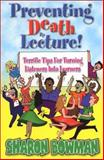 Preventing Death by Lecture! : Terrific Tips for Turning Listeners into Learners, Sharon Bowman, 0965685152