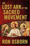 The Lost Ark of the Sacred Movement, Ron Osborn, 1466215151