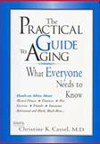 The Practical Guide to Aging : What Everyone Needs to Know, Cassel, Christine K., 081471515X