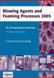 Blowing Agents and Foaming Processes 2005 : Stuttgart, Germany, 10-11 May 2005, , 1859575153