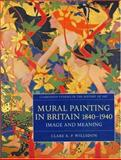 Mural Painting in Britain, 1840-1940 : Image and Meaning, Willsdon, Clare A. P., 0198175159