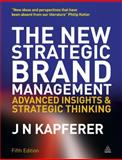 The New Strategic Brand Management : Advanced Insights and Strategic Thinking, Kapferer, Jean-Noël, 0749465158
