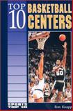 Top 10 Basketball Centers, Ron Knapp, 0894905155
