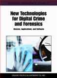 New Technologies for Digital Crime and Forensics : Devices, Applications, and Software, Chang-Tsun Li, 1609605152