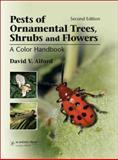 Pests of Ornamental Trees, Shrubs and Flowers : A Color Handbook, Alford, David V., 0123985153