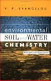 Environmental Soil and Water Chemistry : Principles and Applications, Evangelou, V. P., 0471165158