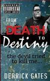 From Death to Destiny, Derrick Gates, 1499335156