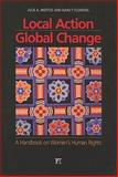 Local Action - Global Change : A Handbook on Women's Human Rights, Flowers, Nancy and Mertus, Julie A., 1594515158