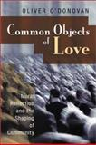 Common Objects of Love : Moral Reflection and the Shaping of Community, O'Donovan, Oliver, 0802805159