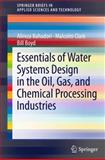Essentials of Water Systems Design in the Oil, Gas, and Chemical Processing Industries, Bahadori, Alireza and Clark, Malcolm, 146146515X