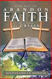 How Not to Abandon Faith in a Time of Crisis, Minister John T. N. Iii Boykin, 148362515X