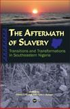 The Aftermath of Slavery : Transitions and Transformations in Southeastern Nigeria, Korieh, Chima J. and Kolapo, Femi James, 1592215157