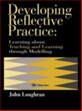 Developing Reflective Practice : Learning about Teaching and Learning Through Modelling, Loughran, J. John, 0750705159