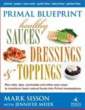 Primal Blueprint Healthy Sauces, Dressings and Toppings, Mark Sisson and Jennifer Meier, 0984755152