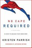 No Cape Required - A Devotional, Kristen Parrish, 1400205158