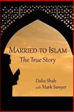Married to Islam, Dalia Shah and Mark Sawyer, 1939275156