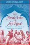 The Female Voice in Sufi Ritual : Devotional Practices of Pakistan and India, Abbas, Shemeem Burney, 0292705158