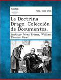 La Doctrina Drago. Coleccion de Documentos, Santiago Perez Triana and William Thomas Stead, 1289355150