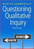 Questioning Qualitative Inquiry : Critical Essays, Hammersley, Martyn, 1412935156