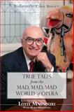 True Tales from the Mad, Mad, Mad World of Opera, Lotfi Mansouri, 1459705157