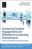 Increasing Student Engagement and Retention in e-Learning Environments : Web 2. 0 and Blended Learning Technologies, Charles Wankel, Patrick Blessinger, 1781905150