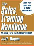 Sales Training Handbook : Performance-Driven Sales Seminars for Sales Managers and Sales Trainers, Magee, Jeff, 0071375163