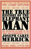 The True History of the Elephant Man, Peter Ford and Michael Howell, 0749005165