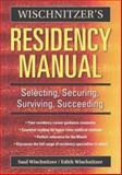 Wischnitzer's Residency Manual : Selecting, Securing, Surviving, Succeeding, Wischnitzer, Saul and Wischnitzer, Edith, 0521675162