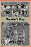 Transportation and Logistics : One Man's Story, Fuson, Jack C., 1410215164