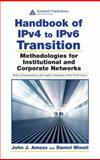 Handbook of IPv4 to IPv6 Transition : Methodologies for Institutional and Corporate Networks, Minoli, Dan and Kazem, Sohraby, 0849385164