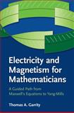 Electricity and Magnetism for Mathematicians : A Guided Path from Maxwell to Yang-Mills, Garrity, Thomas A., 1107435161