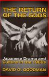 The Return of the Gods : Japanese Drama and Culture in The 1960s, Goodman, David G., 1885445164