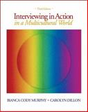 Interviewing in Action in a Multicultural World, Murphy, Bianca Cody and Dillon, Carolyn, 0495095168