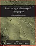 Interpreting Archaeological Topography : Lasers, 3D Data, Observation, Visualisation and Applications, Cowley, Dave and Opitz, Rachel S., 1842175165