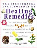 Illustrated Encyclopedia of Healing Remedies : Over 1,000 Natural Remedies for the Prevention, Treatment, and Cure of Common Ailments and Conditions, Shealy, C. Norman, 186204516X