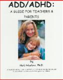 ADD / ADHD - A Guide for Teachers and Parents : A Practical Guide for Teachers and Parents to Understand and help children with Attention Deficit and Attention Deficit Hyperactive Problems, Marlow, Herb, 1893595161