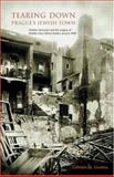 Tearing down Prague's Jewish Town : Ghetto-Clearance and the Legacy of Middle-Class Ethnic Politics Around 1900, Giustino, Cathleen M., 0880335165
