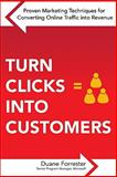 Turn Clicks into Customers : Proven Techniques for Converting Online Traffic into Revenue, Forrester, Duane, 0071635165