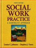 Social Work Practice : A Generalist Approach, Johnson, Louise C. and Yanca, Stephen J., 020575516X