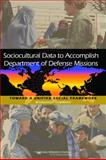 Sociocultural Data to Accomplish Department of Defense Missions : Toward a Unified Social Framework, Planning Committee on Unifying Social Frameworks and National Research Council, 0309185165