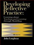 Developing Reflective Practice : Learning about Teaching and Learning Through Modelling, Loughran, J. John, 0750705167