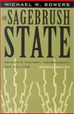 The Sagebrush State : Nevada's History, Government and Politics, Bowers, Michael W., 087417516X