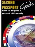 Second Passport Guide : How to Acquire A Second Citizenship,, 0981545165