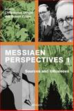 Messiaen Perspectives 1 : Sources and Influences, Dingle, Christopher and Fallon, Robert, 1472415167