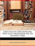 Geschichte der Impfung Von Lady Montague Bis Zu Jenner's Tod, Adolf Erdmann Zedtwitz, 1147235163