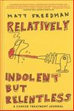 Relatively Indolent but Relentless, Matt Freedman, 160980516X