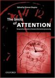 The Limits of Attention : Temporal Constraints in Human Information Processing, Shapiro, Kimron, 0198505167