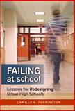 Failing at School : Lessons for Redesigning Urban High Schools, Farrington, Camille A., 0807755168
