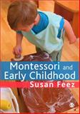 Montessori and Early Childhood : A Guide for Students, Feez, Susan, 1847875165