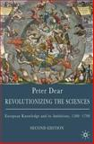 Revolutionizing the Sciences : European Knowledge and its Ambitions, 1500-1700, Dear, Peter, 0230545165